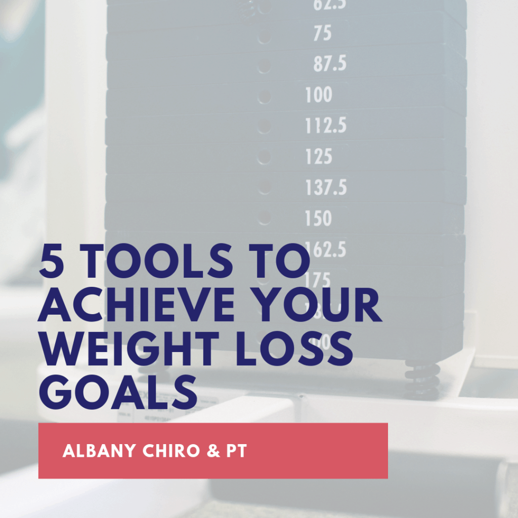 5 Tools to Achieve Your Weight Loss Goals by Albany Chiro and PT