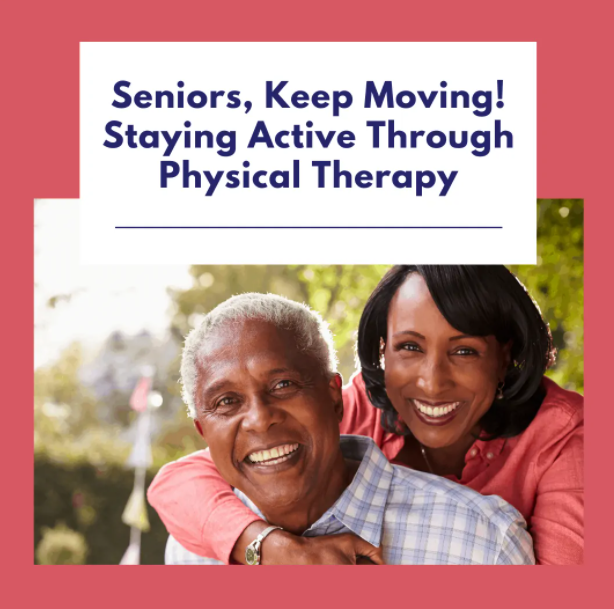Seniors, Keep Moving! Staying Active Through Physical Therapy